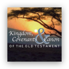 Kingdom, Covenants & Canon of the Old Testament cover art